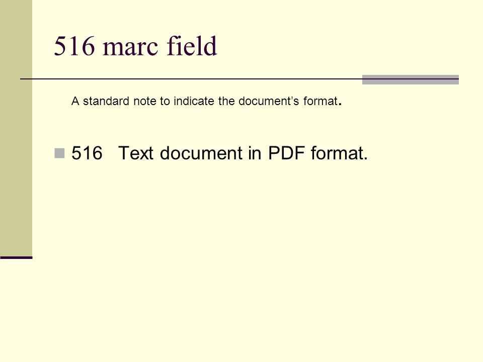 516 marc field A standard note to indicate the documents format. 516 Text document in PDF format.