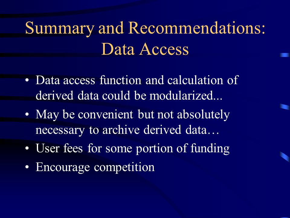 Summary and Recommendations: Data Access Data access function and calculation of derived data could be modularized...