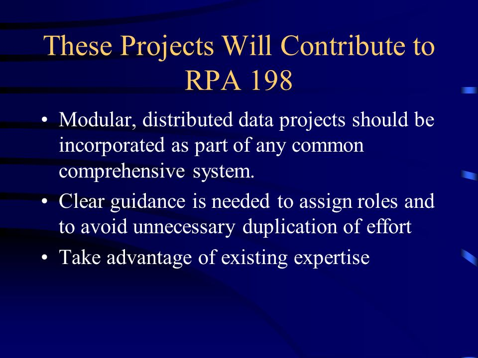 These Projects Will Contribute to RPA 198 Modular, distributed data projects should be incorporated as part of any common comprehensive system.