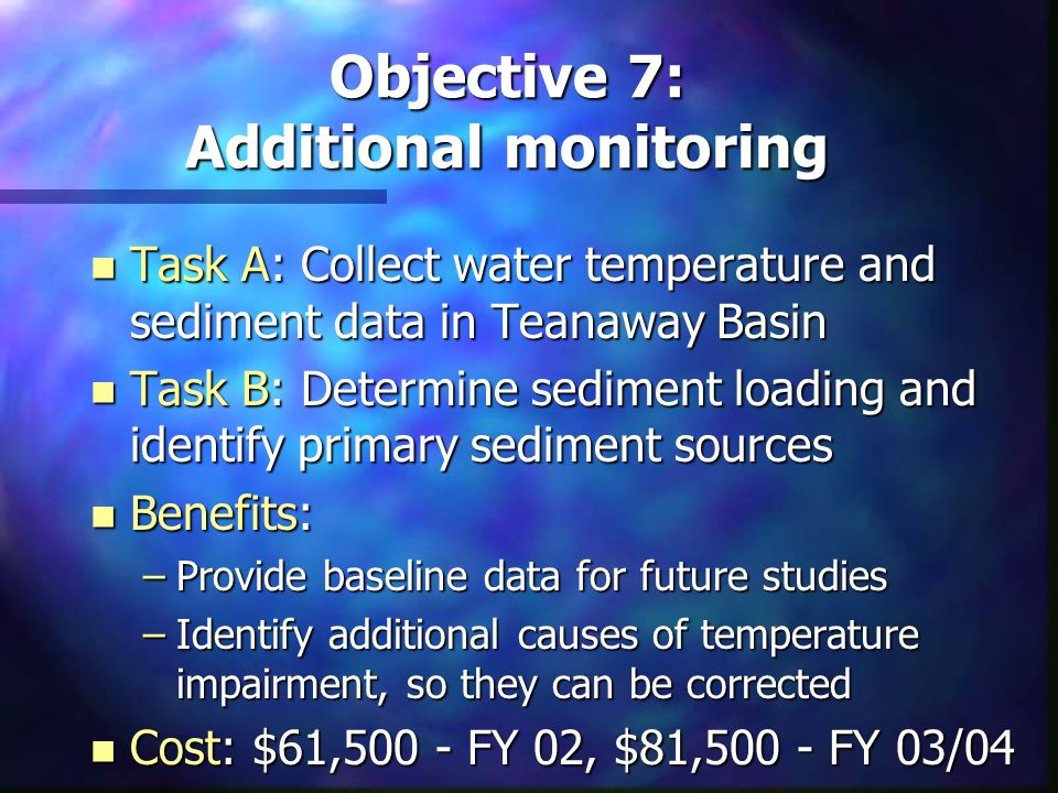 Objective 7: Additional monitoring n Task A: Collect water temperature and sediment data in Teanaway Basin n Task B: Determine sediment loading and id