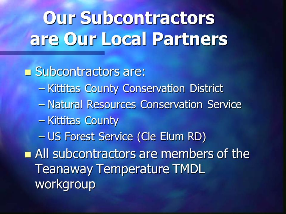 Our Subcontractors are Our Local Partners n Subcontractors are: –Kittitas County Conservation District –Natural Resources Conservation Service –Kittit