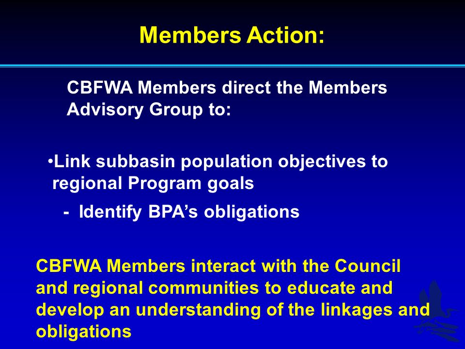 Members Action: CBFWA Members direct the Members Advisory Group to work with the Spokane and Kalispel tribes to: Develop a comprehensive management coordination strategy Integrate all coordination initiatives into the strategy