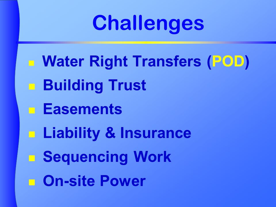 Challenges Water Right Transfers (POD) Building Trust Easements Liability & Insurance Sequencing Work On-site Power
