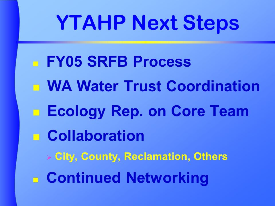 YTAHP Next Steps FY05 SRFB Process WA Water Trust Coordination Ecology Rep.