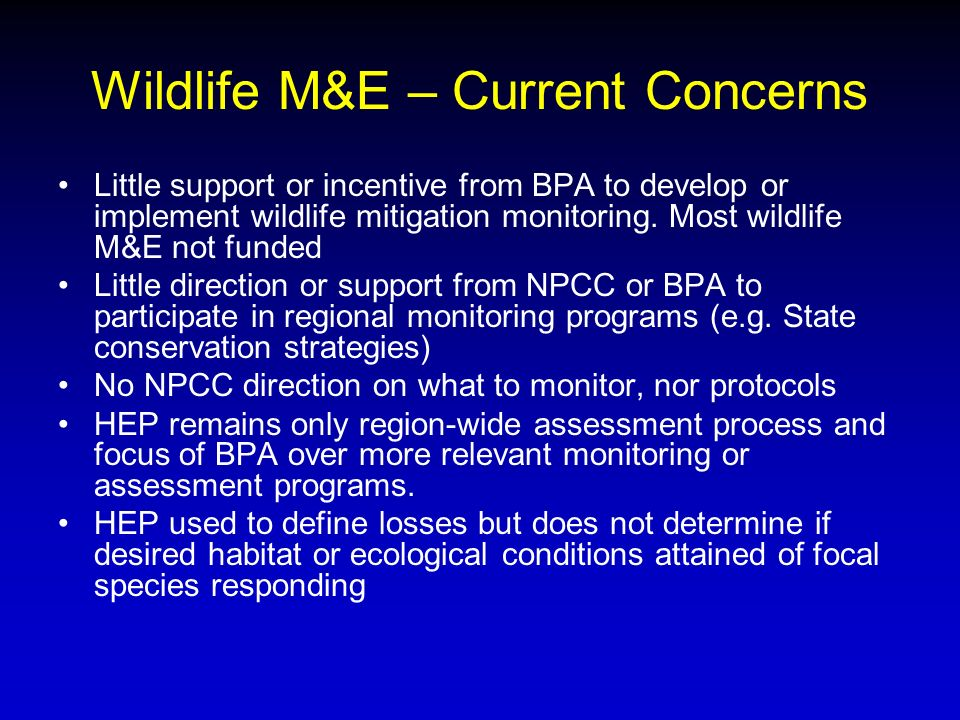 Wildlife M&E – Current Concerns Little support or incentive from BPA to develop or implement wildlife mitigation monitoring.