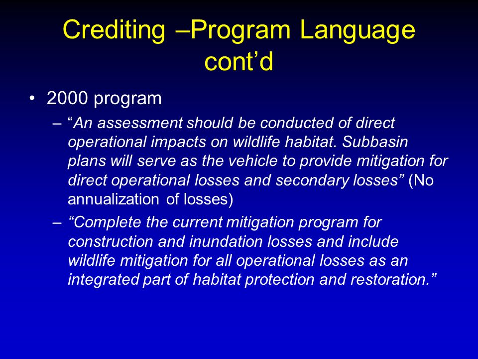 Crediting –Program Language contd 2000 program –An assessment should be conducted of direct operational impacts on wildlife habitat.