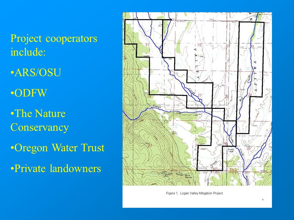 Project cooperators include: ARS/OSU ODFW The Nature Conservancy Oregon Water Trust Private landowners