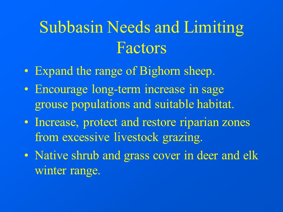 Subbasin Needs and Limiting Factors Expand the range of Bighorn sheep.