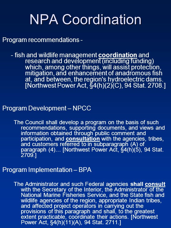 NPA Coordination Program recommendations - - fish and wildlife management coordination and research and development (including funding) which, among other things, will assist protection, mitigation, and enhancement of anadromous fish at, and between, the region s hydroelectric dams.