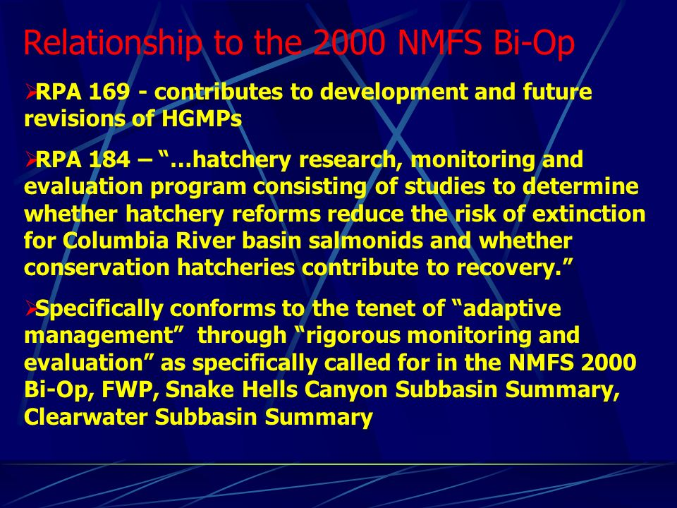 RPA 169 - contributes to development and future revisions of HGMPs RPA 184 – …hatchery research, monitoring and evaluation program consisting of studies to determine whether hatchery reforms reduce the risk of extinction for Columbia River basin salmonids and whether conservation hatcheries contribute to recovery.