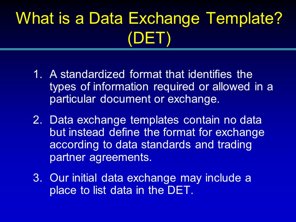 1.A standardized format that identifies the types of information required or allowed in a particular document or exchange. 2.Data exchange templates c