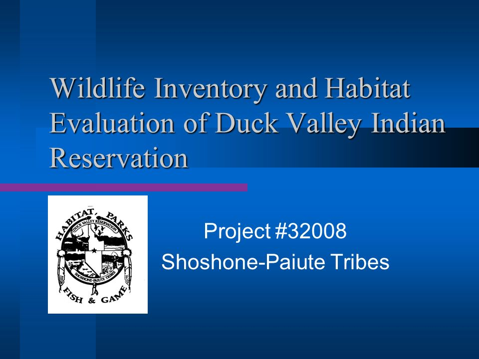 Wildlife Inventory and Habitat Evaluation of Duck Valley Indian Reservation Project #32008 Shoshone-Paiute Tribes