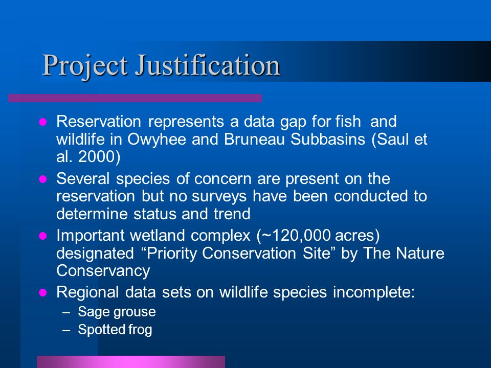 Project Justification Reservation represents a data gap for fish and wildlife in Owyhee and Bruneau Subbasins (Saul et al.