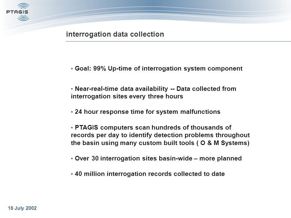 16 July 2002 interrogation data collection Goal: 99% Up-time of interrogation system component Near-real-time data availability -- Data collected from