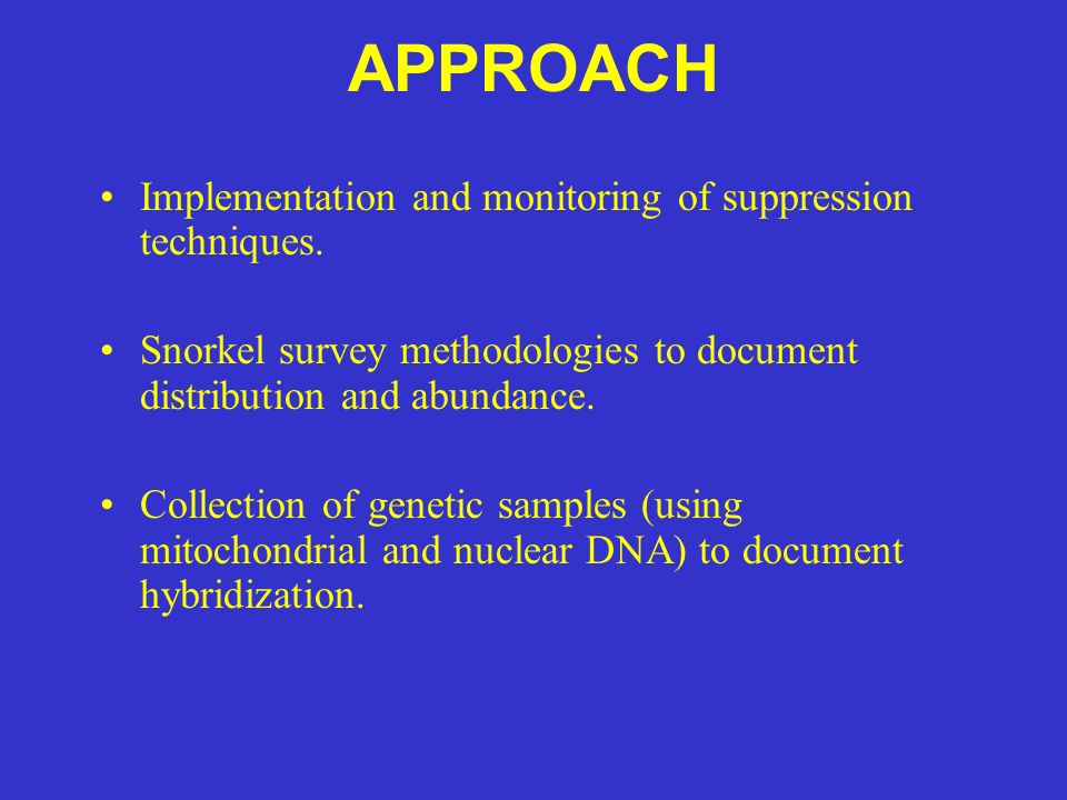 APPROACH Implementation and monitoring of suppression techniques. Snorkel survey methodologies to document distribution and abundance. Collection of g