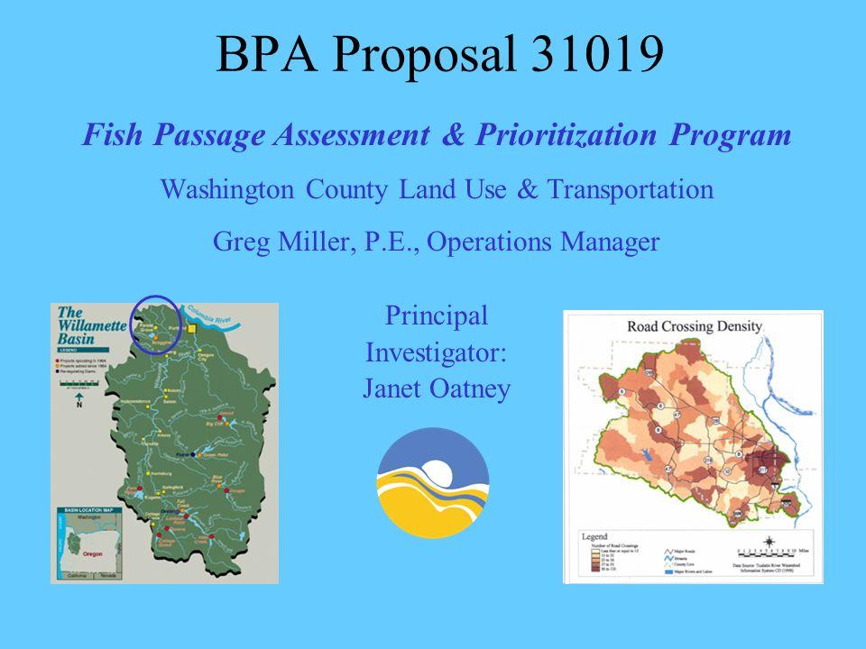 BPA Proposal 31019 Fish Passage Assessment & Prioritization Program Washington County Land Use & Transportation Greg Miller, P.E., Operations Manager