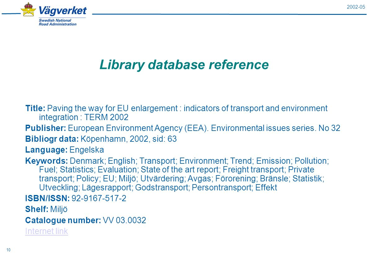 2002-05 10 Library database reference Title: Paving the way for EU enlargement : indicators of transport and environment integration : TERM 2002 Publisher: European Environment Agency (EEA).