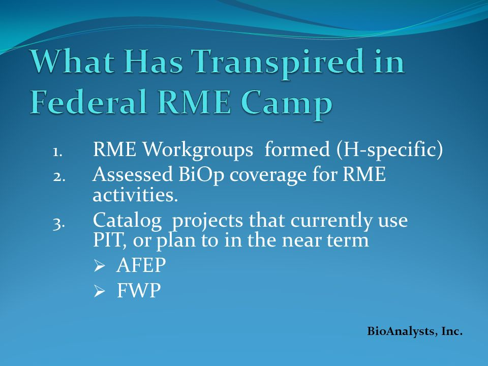1. RME Workgroups formed (H-specific) 2. Assessed BiOp coverage for RME activities. 3. Catalog projects that currently use PIT, or plan to in the near
