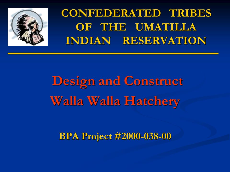 CONFEDERATED TRIBES OF THE UMATILLA INDIAN RESERVATION Design and Construct Design and Construct Walla Walla Hatchery BPA Project #2000-038-00