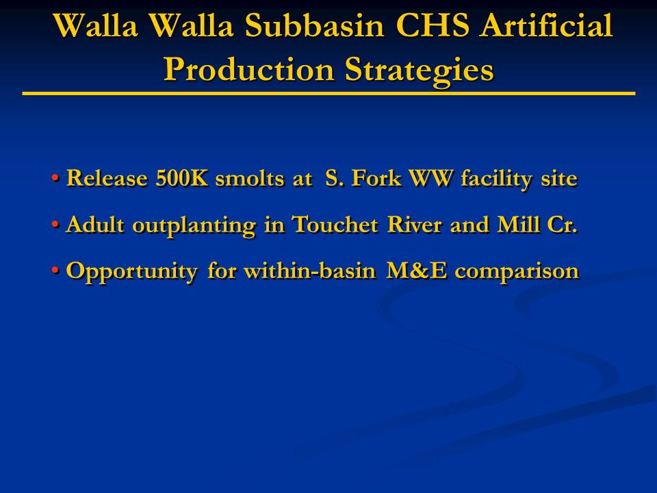 Walla Walla Subbasin CHS Artificial Production Strategies Walla Walla Subbasin CHS Artificial Production Strategies Release 500K smolts at S. Fork WW