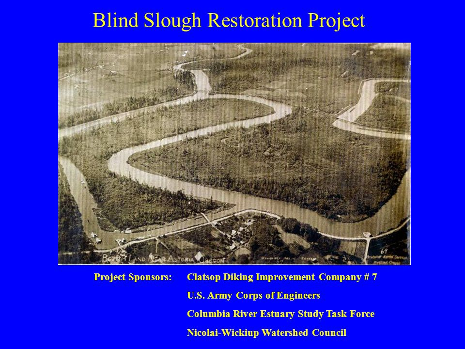 Blind Slough Restoration Project Project Sponsors:Clatsop Diking Improvement Company # 7 U.S.