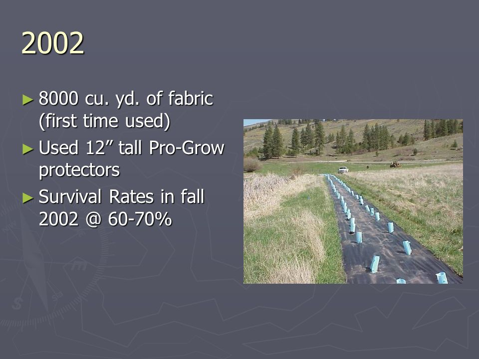 2002 8000 cu. yd. of fabric (first time used) 8000 cu. yd. of fabric (first time used) Used 12 tall Pro-Grow protectors Used 12 tall Pro-Grow protecto