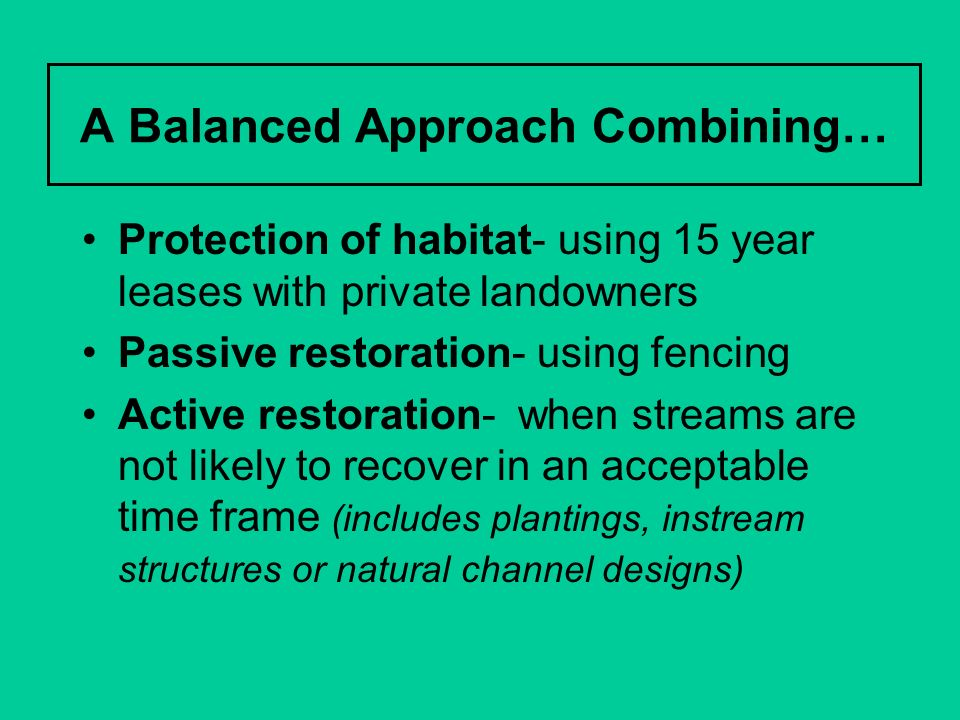 A Balanced Approach Combining… Protection of habitat- using 15 year leases with private landowners Passive restoration- using fencing Active restorati