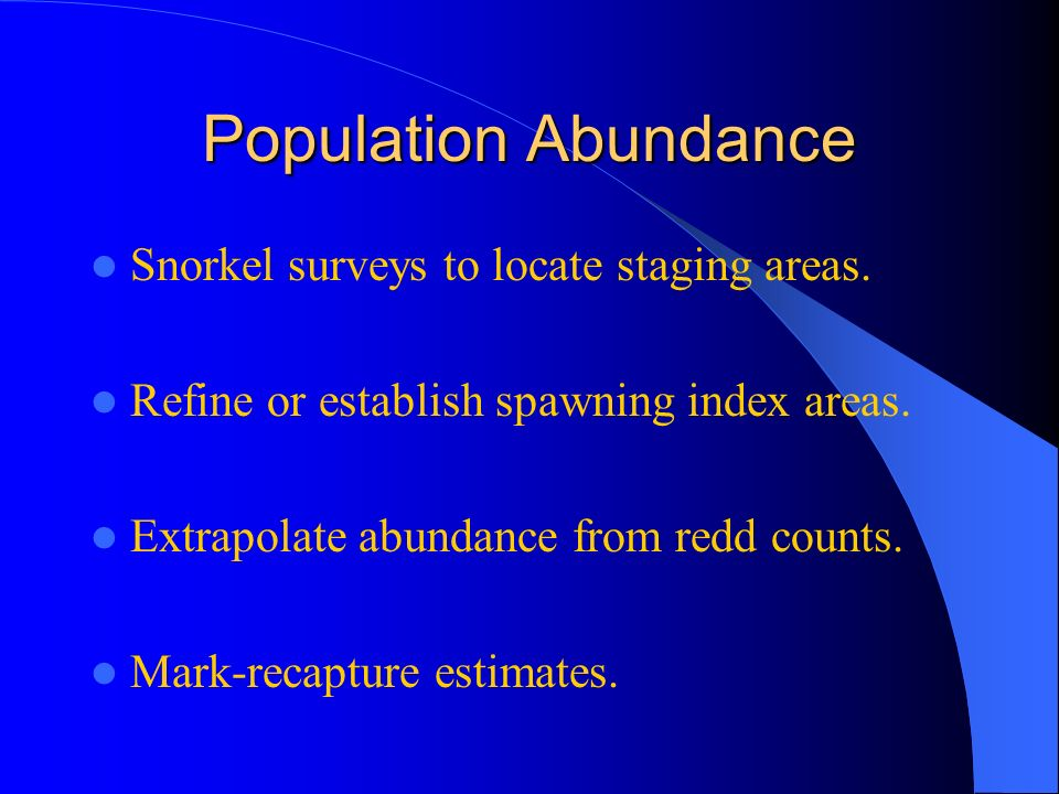 Population Abundance Snorkel surveys to locate staging areas.