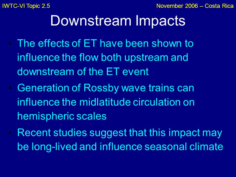 IWTC-VI Topic 2.5November 2006 – Costa Rica Downstream Impacts The effects of ET have been shown to influence the flow both upstream and downstream of