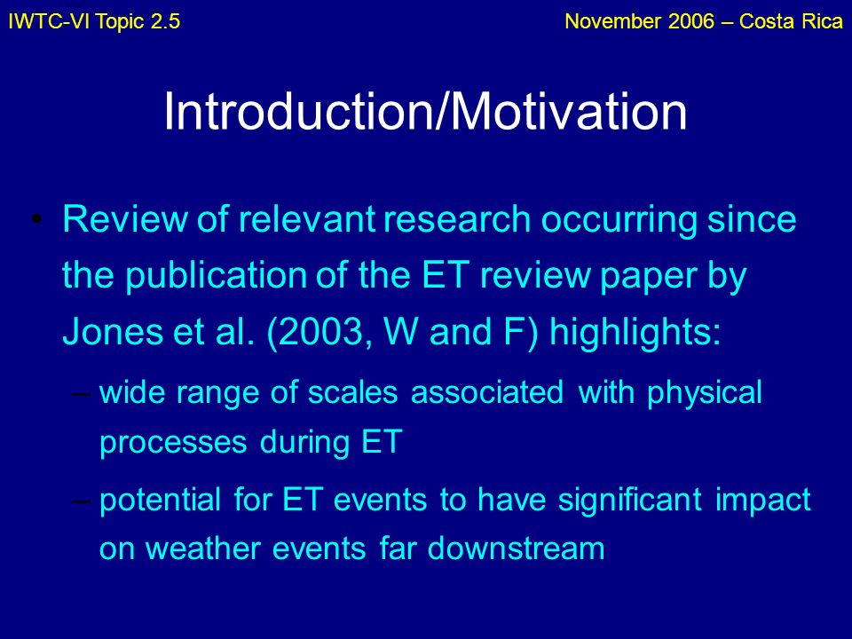 IWTC-VI Topic 2.5November 2006 – Costa Rica Introduction/Motivation Review of relevant research occurring since the publication of the ET review paper