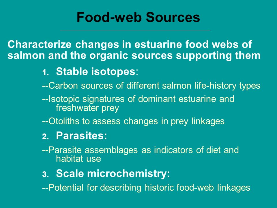 Food-web Sources Characterize changes in estuarine food webs of salmon and the organic sources supporting them 1. Stable isotopes: --Carbon sources of