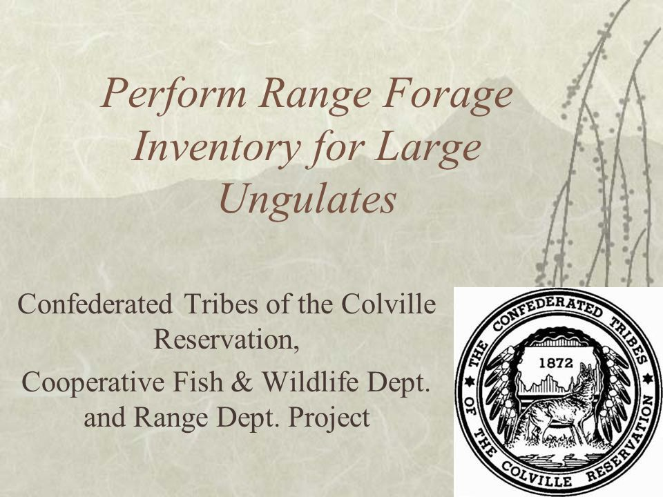 Perform Range Forage Inventory for Large Ungulates Confederated Tribes of the Colville Reservation, Cooperative Fish & Wildlife Dept.