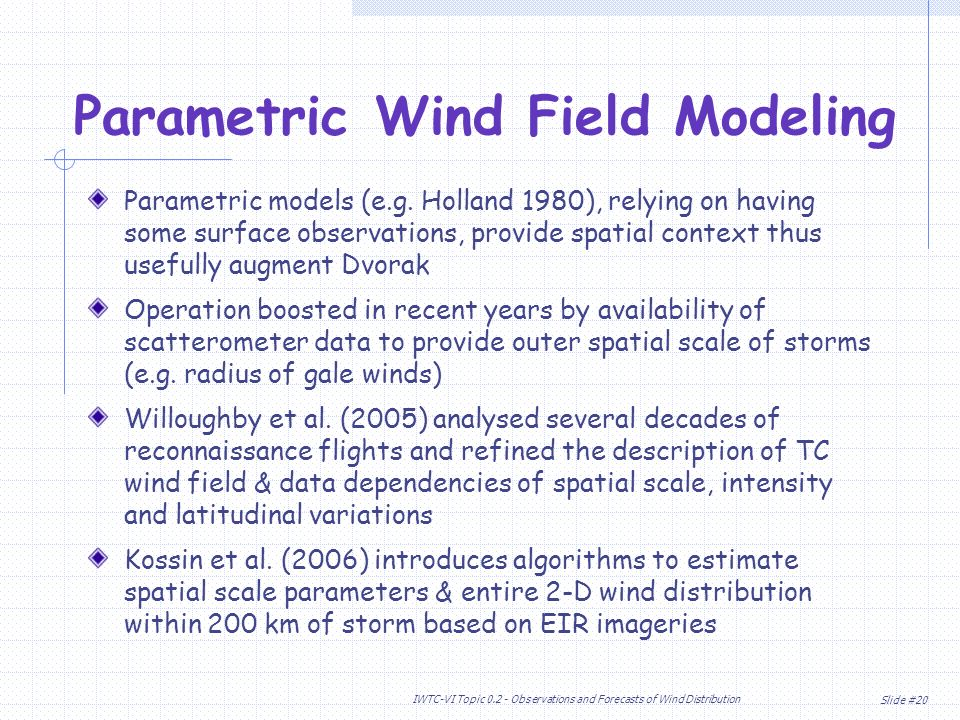 Slide #20 IWTC-VI Topic Observations and Forecasts of Wind Distribution Parametric models (e.g.