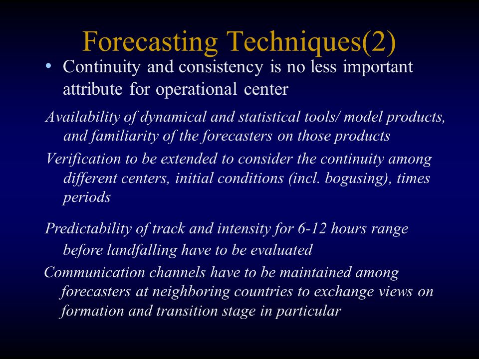 Forecasting Techniques(2) Availability of dynamical and statistical tools/ model products, and familiarity of the forecasters on those products Verifi