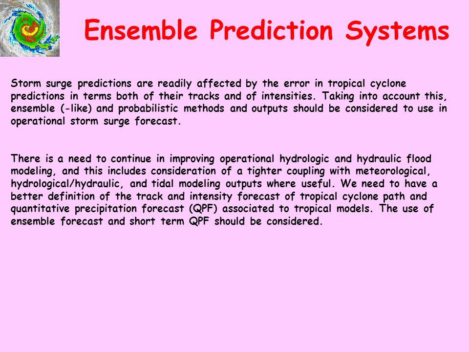 Ensemble Prediction Systems Storm surge predictions are readily affected by the error in tropical cyclone predictions in terms both of their tracks and of intensities.