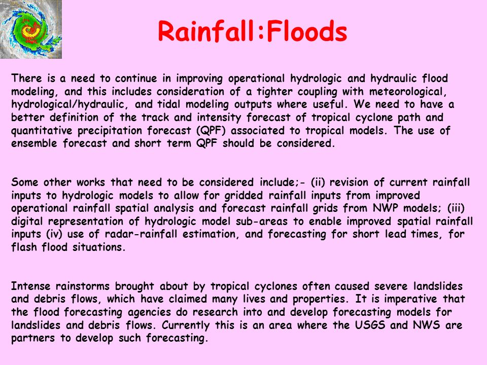 Rainfall:Floods There is a need to continue in improving operational hydrologic and hydraulic flood modeling, and this includes consideration of a tighter coupling with meteorological, hydrological/hydraulic, and tidal modeling outputs where useful.