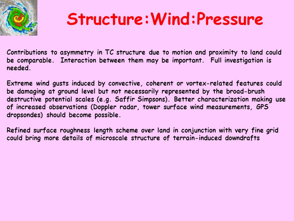 Structure:Wind:Pressure Contributions to asymmetry in TC structure due to motion and proximity to land could be comparable.