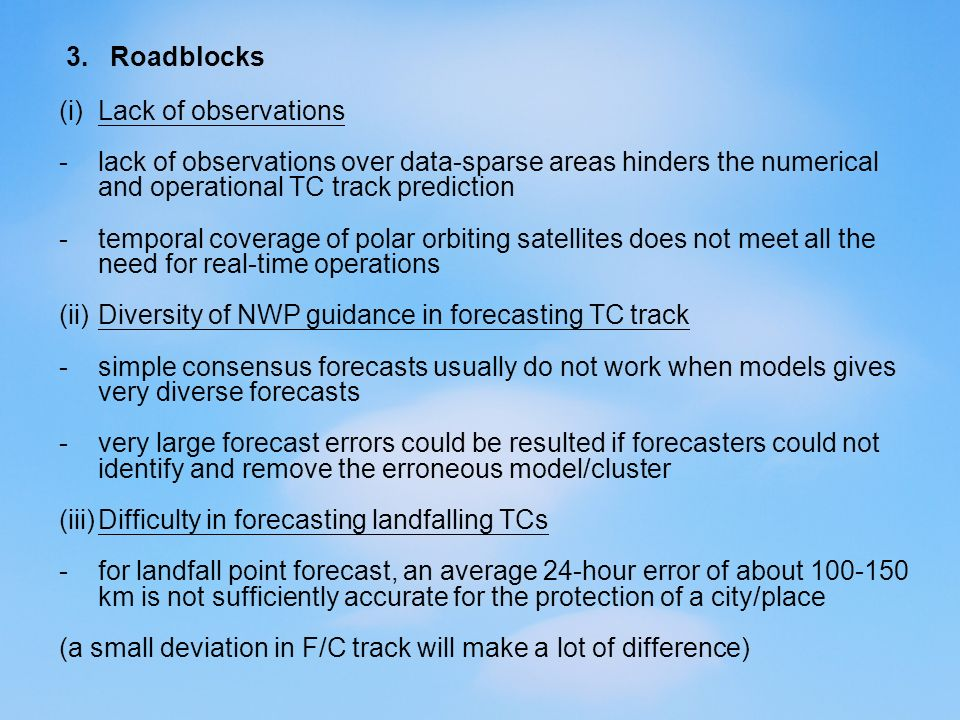 3. Roadblocks (i)Lack of observations -lack of observations over data-sparse areas hinders the numerical and operational TC track prediction -temporal