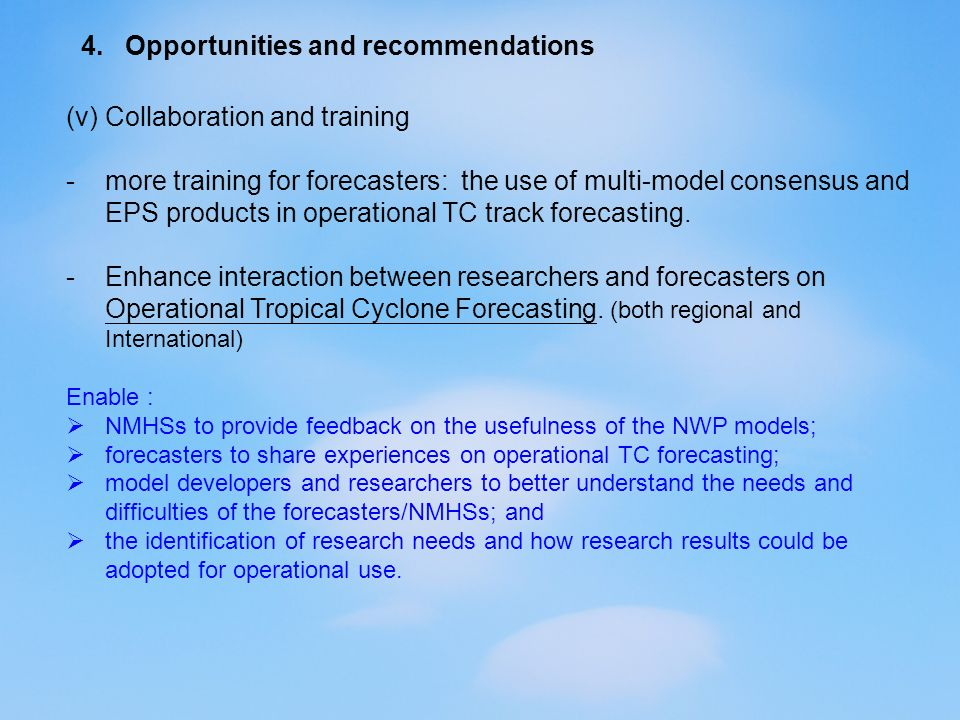 4. Opportunities and recommendations (v)Collaboration and training -more training for forecasters: the use of multi-model consensus and EPS products i