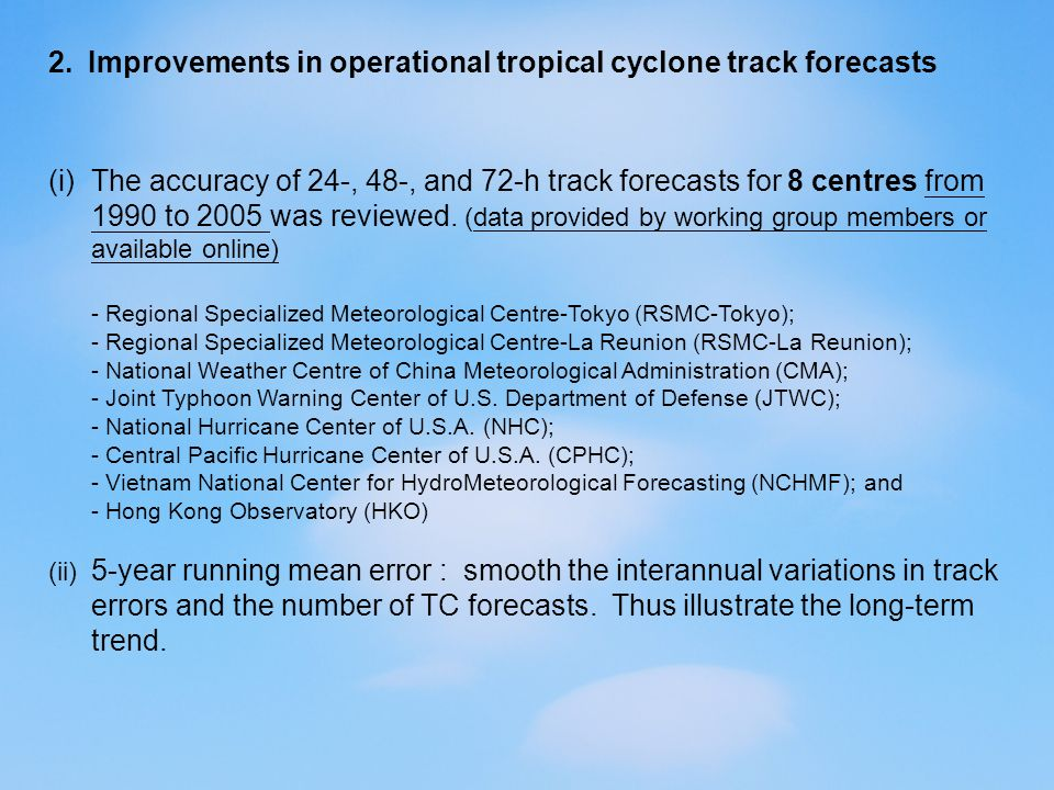 2.Improvements in operational tropical cyclone track forecasts (i)The accuracy of 24-, 48-, and 72-h track forecasts for 8 centres from 1990 to 2005 was reviewed.