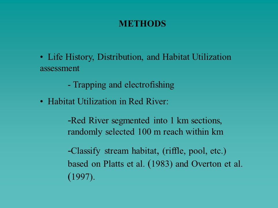 METHODS Life History, Distribution, and Habitat Utilization assessment - Trapping and electrofishing Habitat Utilization in Red River: - Red River seg
