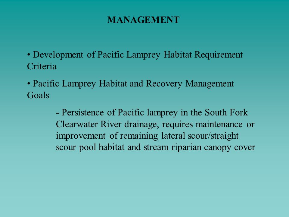MANAGEMENT Development of Pacific Lamprey Habitat Requirement Criteria Pacific Lamprey Habitat and Recovery Management Goals - Persistence of Pacific