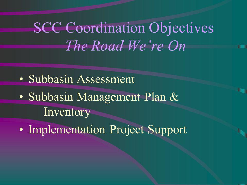SCC Coordination Objectives The Road Were On Subbasin Assessment Subbasin Management Plan & Inventory Implementation Project Support