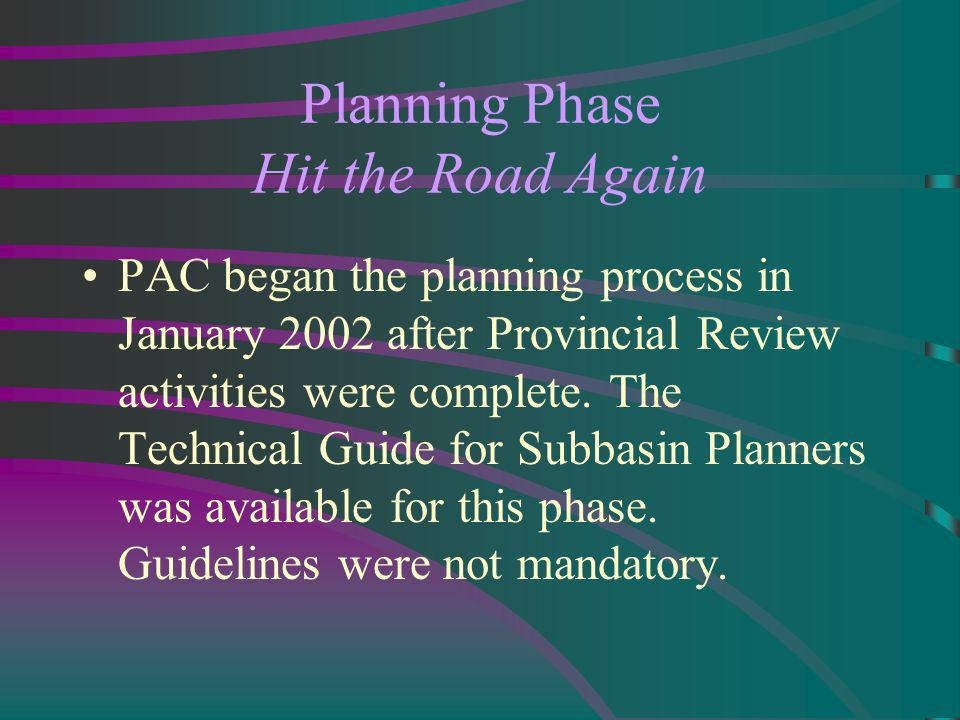 Planning Phase Hit the Road Again PAC began the planning process in January 2002 after Provincial Review activities were complete.