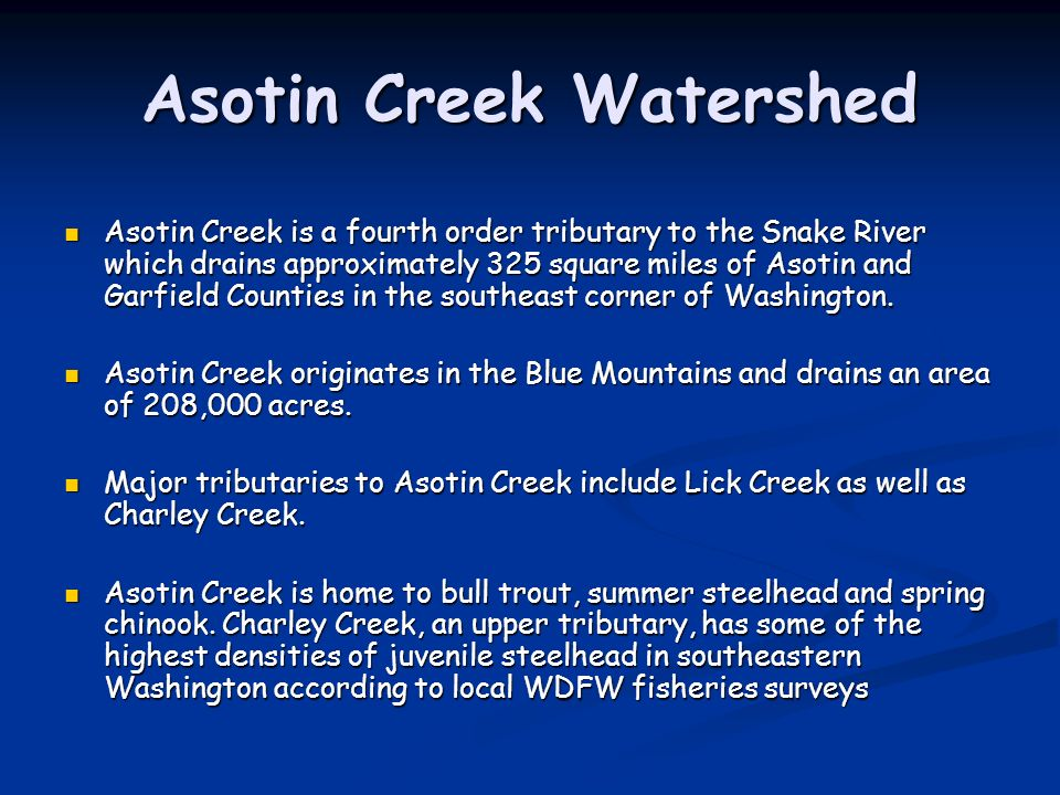 Asotin Creek Watershed Asotin Creek is a fourth order tributary to the Snake River which drains approximately 325 square miles of Asotin and Garfield