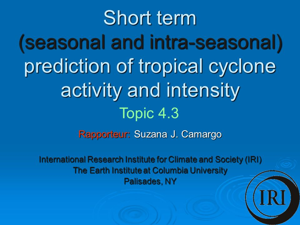 Short term (seasonal and intra-seasonal) prediction of tropical cyclone activity and intensity Rapporteur: Suzana J.