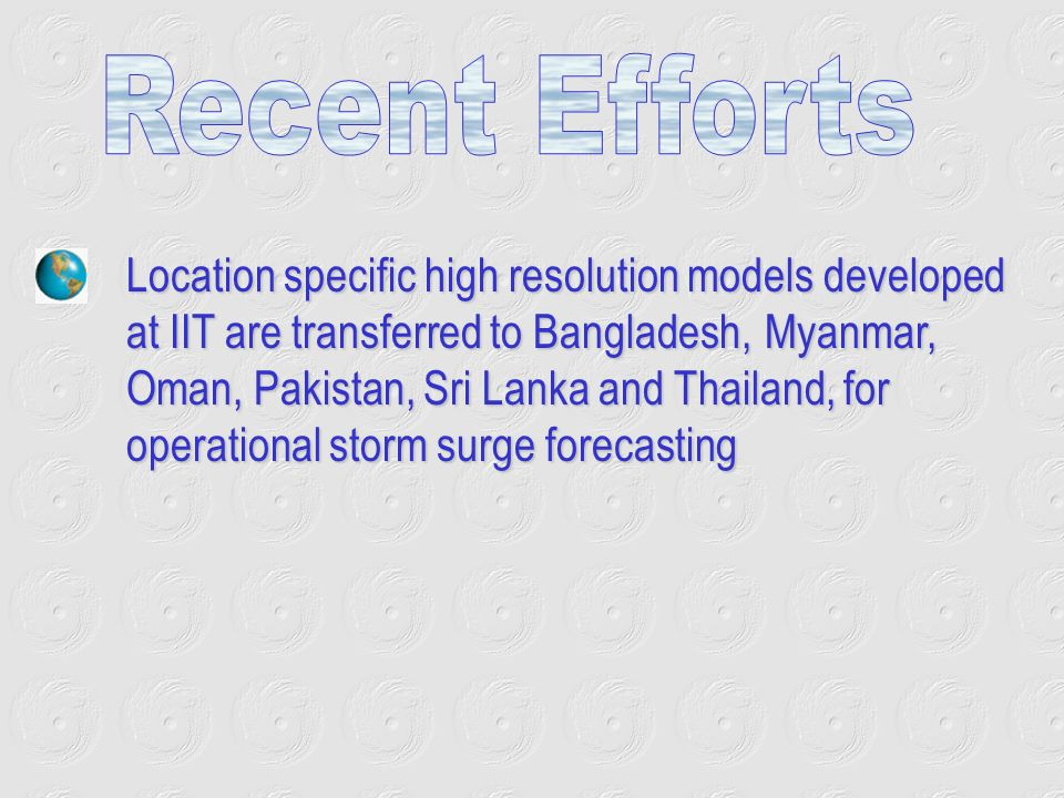 Location specific high resolution models developed at IIT are transferred to Bangladesh, Myanmar, Oman, Pakistan, Sri Lanka and Thailand, for operational storm surge forecasting