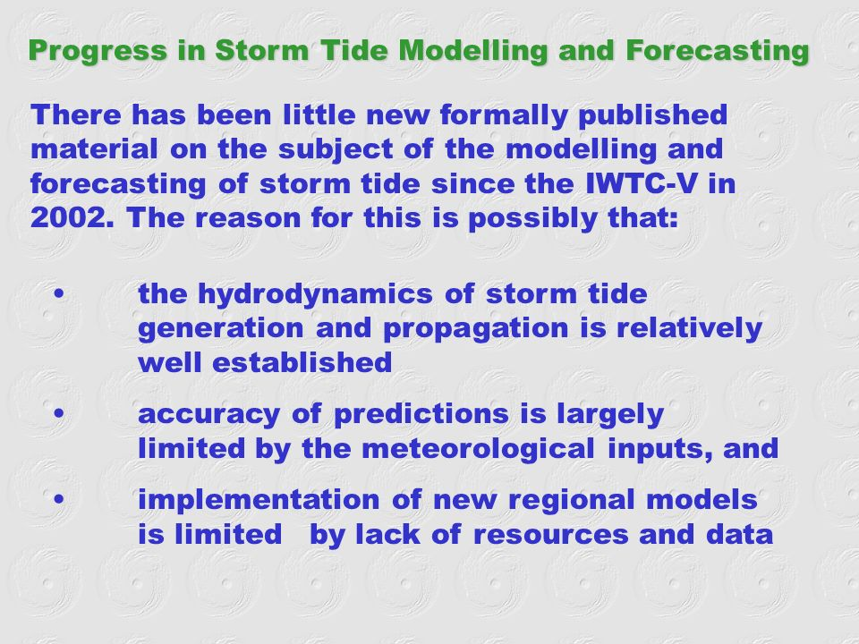 Progress in Storm Tide Modelling and Forecasting There has been little new formally published material on the subject of the modelling and forecasting