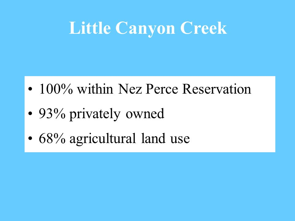 Little Canyon Creek 100% within Nez Perce Reservation 93% privately owned 68% agricultural land use