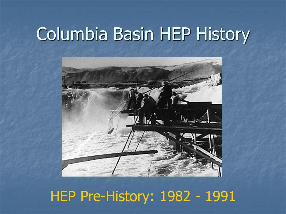 Columbia Basin HEP History HEP Pre-History: 1982 - 1991